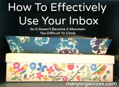 How to Effectively Use Your Inbox - Have a plan to deal with bills, receipts, kids artwork, and all that other misc. paper SO IT DOESN'T END UP ALL OVER YOUR COUNTER-TOPS AND TABLES!!!