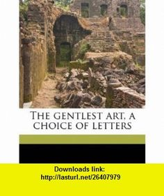 The gentlest art, a choice of letters (9781178199703) E 1868-1938 Lucas , ISBN-10: 1178199703  , ISBN-13: 978-1178199703 ,  , tutorials , pdf , ebook , torrent , downloads , rapidshare , filesonic , hotfile , megaupload , fileserve