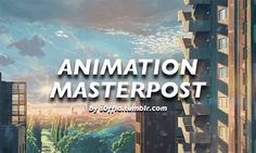websites:• Animation World Network • Animation Backgrounds • Animation Magazine • Animation & CGI • Animator Island • Anime News Network • Cartoon Brew • Character Design References • On Animation • Reference! Reference! (free database for...