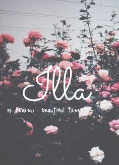 Illa - unique baby girl name!  Pronounced: ILL - ah