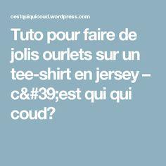 Tuto pour faire de jolis ourlets sur un tee-shirt en jersey  – c'est qui qui coud?