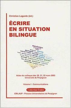 Écrire en situation bilingue : actes du colloque des 20, 21, 22 mars 2003 / Christian Lagarde (éd.)