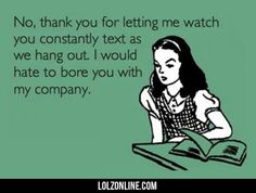 No, Thank You For Letting Me Watch You Text... #lol #haha #funny