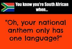 You know you're South African when. - Charlene Grimm - You know you're South African when. You know you're South African when.