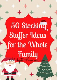 50 Stocking Stuffer Ideas for the Whole Family (non candy and quality items)