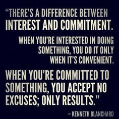 The difference between interest and commitment.  I need to make it a commitment and not an interest!