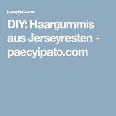 DIY: Haargummis aus Jerseyresten - paecyipato.com