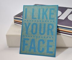 I Like Your Face - Pen drawn art card £4.00