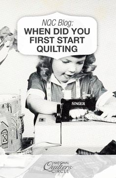 When Did You First Start Quilting?   National Quilters Circle