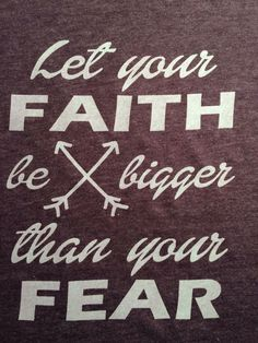 A personal favorite from my Etsy shop https://www.etsy.com/listing/464458918/let-your-faith-be-bigger-than-your-fear