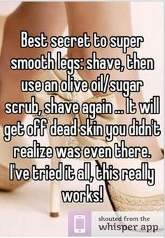 Best secret to super smooth legs: Hide them under long pants so no one knows they're hairy.