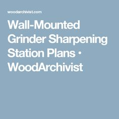 Wall-Mounted Grinder Sharpening Station Plans • WoodArchivist