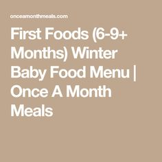 First Foods (6-9+ Months) Winter Baby Food Menu | Once A Month Meals