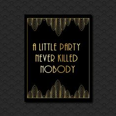 Great Gatsby Black and Gold Art Deco Hollywood Style, A Little Party Never Killed Nobody Decoration, Engagement Party,1920's Theme, Birthday by PaperScissorsPop on Etsy https://www.etsy.com/listing/230323643/great-gatsby-black-and-gold-art-deco