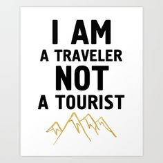 I AM A TRAVELER NOT A TOURIST wanderlust travel quote - For all the travelers, that avoid metropolitan cities and man-made buildings and have a longing to see mother natures true treasures, even if it means sleeping in a tent or a hut. Those are the traveler, which shouldn't be mistaken as tourists.  graphic-design digital typography illustration vector wanderlust travel mountains gold nature quote not-a-tourist hipster backpacker adventure