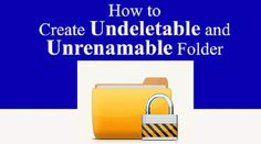 Step by step instructions to Create Undeletable and Unrenamable Folder In Windows