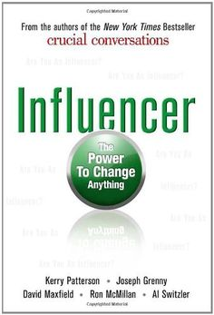 Influencer: The Power to Change Anything by Kerry Patterson, (Need to read!)