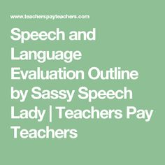 Speech and Language Evaluation Outline by Sassy Speech Lady | Teachers Pay Teachers