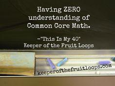 Having ZERO understanding of Common Core Math This Is My 40. Yours, too?