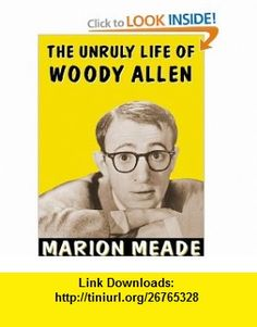 The Unruly Life of Woody Allen Library Edition (9780786194513) Marion Meade, Mary Woods , ISBN-10: 0786194510  , ISBN-13: 978-0786194513 ,  , tutorials , pdf , ebook , torrent , downloads , rapidshare , filesonic , hotfile , megaupload , fileserve