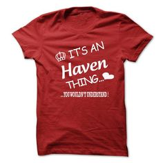 Its An Haven Thing . You Wouldns Understand - #lace tee #tshirt display. BEST BUY => https://www.sunfrog.com/No-Category/Its-An-Haven-Thing-You-Wouldns-Understand-6573337-Guys.html?68278