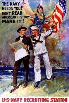 """World War I Poster: The Navy Needs You! Don't Read American History - Make it! U S Navy Recruiting Station The artist / illustrator of this poster was the noted artist, James Montgomery Flagg who was also famed for his """"Uncle Sam"""" illustrations. Us Navy Recruiting, Cold Heart, Pub Vintage, Vintage Clip, Vintage Books, Vintage Travel, Vintage Signs, Vintage Images, Nancy Drew Books"""