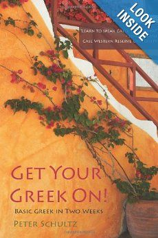 Amazon.com: Get Your Greek On!: Basic Greek in Two Weeks. (9780615694955): Peter Schultz: Books