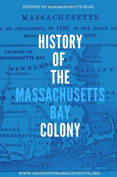 Want to know more about the history of the Massachusetts Bay Colony? Click on the image to learn more! #historyofmassachusettsblog Native American Population, Massachusetts Bay Colony, Plymouth Colony, The Dorchester, British Government, Persecution, Accusations, American Revolution