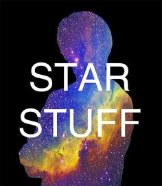we are made of stars....