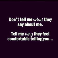 Don't tell me what... Tell me why..