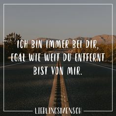Ich bin immer bei dir, egal wie weit du entfernt bist von mir I'm always with you, no matter how far you are from me. Love Quotes For Her, True Love Quotes, Inspirational Quotes About Love, Best Quotes, Quotes Quotes, Distance Love, German Quotes, Visual Statements, Love Messages