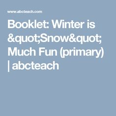 "Booklet: Winter is ""Snow"" Much Fun (primary) 