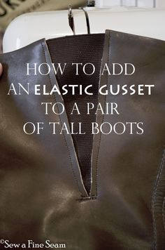 how to add a gusset to boots (Yes, Yes, YES ! ) If she has the heart to slice up the side of a pair of $200 Coach boots, certainly I can give it a try on my $20 Value Village finds.