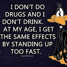 At My Age... funny quotes quote jokes lol funny quote funny quotes looney tunes funny sayings daffy duck age humor