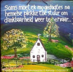 12 Aug 2014 - Ek is dankbaar! Bible Quotes, Bible Verses, Afrikaanse Quotes, Heavenly Places, Painting Quotes, Hope Love, Wedding Quotes, My Land, Faith In God