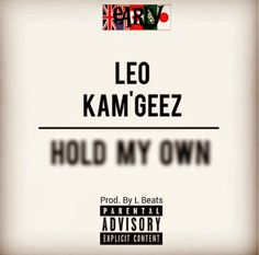 Misfit Tunes: AUDIO :: HOLD MY OWN BY LEO FT. KAM'GEEZ