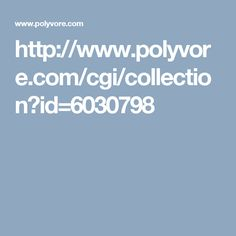 http://www.polyvore.com/cgi/collection?id=6030798