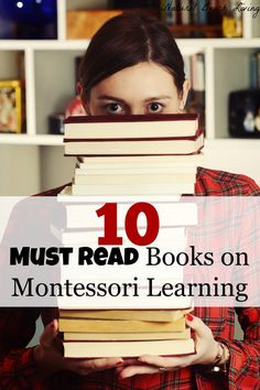 10 must read books on Montessori learning from Birth to adulthood, Montessori in the home Montessori Books and more www.naturalbeachliving.com