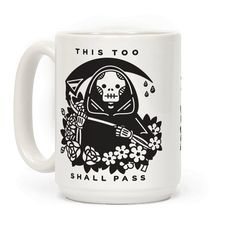 "This Too Shall Pass - Don't fear the reaper with this Grim Reaper coffee mug. This graphic mug features an illustration of The Grim Reaper holding it's Death Scythe surrounded by flowers and the phrase ""This Too Shall Pass."""