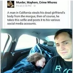 This guy decided to steal his dead girlfriends body and take selfies with her corpse and then post them on social media outlets! REALLY????