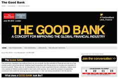 IS THERE SUCH A THING AS A GOOB BANK?   Everyone wants to understand what makes a good bank so we are inviting you to get involved in 'The Good Bank' debate. And three key pillars we have identified to undergird The Good Bank and form the backbone to the live discussion are: the effective bank, the trustworthy bank and the innovative bank.   http://www.economistconferences.co.uk/event/good-bank/8343