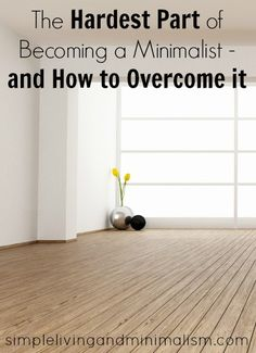 The Hardest Part of Becoming a Minimalist - and How to Overcome it