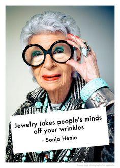 """Jewelry take people's minds off your wrinkles."" - Sonja Henie"