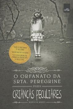 """""""O Orfanato da Srta. Peregrine para Crianças Peculiares"""" – Ransom Riggs   15 livros para você se sentir menos órfão de Harry Potter"""