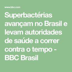 Superbactérias avançam no Brasil e levam autoridades de saúde a correr contra o tempo - BBC Brasil