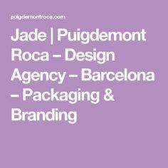 Jade | Puigdemont Roca – Design Agency – Barcelona – Packaging & Branding