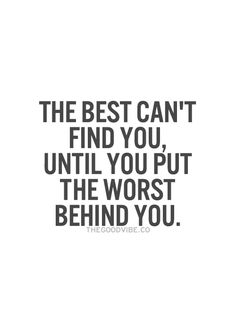 the best can't find you until the worst is behind you