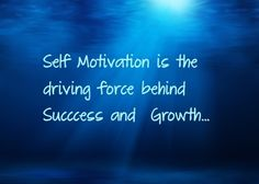 Self Motivation Is the Driving Force Behind #Success and Growth..