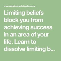 Limiting beliefs block you from achieving success in an area of your life. Learn to dissolve limiting beliefs affecting all areas of your life...permanently