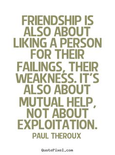 Paul Theroux photo quotes - Friendship is also about liking a person for their failings,.. - Friendship quotes